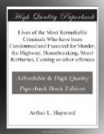 Lives of the Most Remarkable Criminals Who have been Condemned and Executed for Murder, the Highway, Housebreaking, Street Robberies, Coining or other offences by
