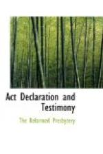 Act, Declaration, & Testimony for the Whole of our Covenanted Reformation, as Attained to, and Established in Britain and Ireland; Particularly Betwixt the Years 1638 and 1649, Inclusive by
