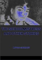The Schoolmistress, and other stories by Anton Chekhov