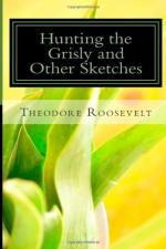 Hunting the Grisly and Other Sketches by Theodore Roosevelt