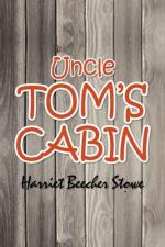 Uncle Tom's Cabin - Harriet Beecherstowe - 1852 by Harriet Beecher Stowe