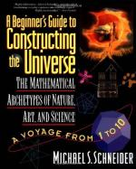 A Beginner's Guide to Constructing the Universe: Mathematical Archetypes of Nature, Art, and Science by Michael S. Schneider