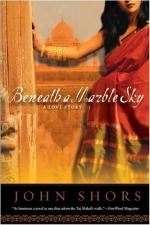 Beneath a Marble Sky: A Novel of the Taj Mahal by John Shors
