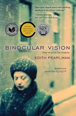 Binocular Vision: New & Selected Stories by Edith Pearlman