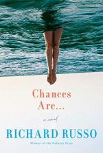Chances Are . . . by Richard Russo