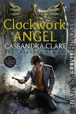 Clockwork Angel (The Infernal Devices) by Clare, Cassandra