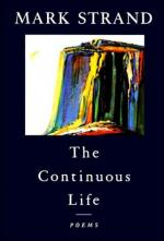 The Continuous Life by Mark Strand