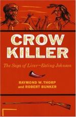 Crow Killer; the Saga of Liver-Eating Johnson by Raymond W. Thorp