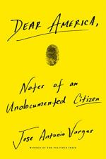 Dear America: Notes of an Undocumented Citizen by Vargas, Jose Antonio