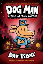 Dog Man: A Tale of Two Kitties and Cat Kid by Dav Pilkey