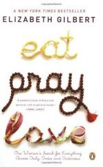Eat, Pray, Love: One Woman's Search for Everything Across Italy, India, and Indonesia by Elizabeth Gilbert