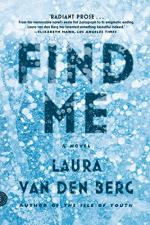 Find Me: A Novel by Laura van den Berg