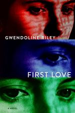 First Love: A Novel by Gwendoline Riley