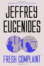 Fresh Complaint by Eugenides, Jeffrey