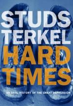 Hard Times; an Oral History of the Great Depression by Studs Terkel