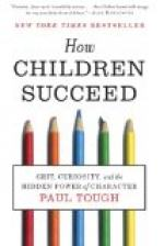 How Children Succeed: Grit, Curiosity, and the Hidden Power of Character by Paul Tough