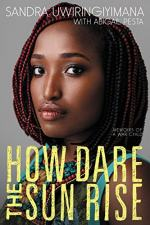 How Dare the Sun Rise by Sandra Uwiringiyimana