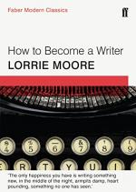 How to Become a Writer by Lorrie Moore