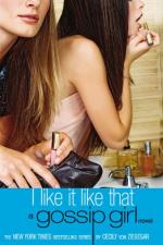 I Like It Like That: A Gossip Girl Novel by Cecily Von Ziegesar