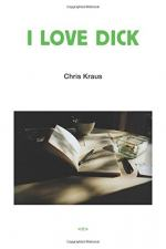 I Love Dick by Chris Kraus