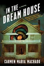 In the Dream House by Machado, Carmen Maria