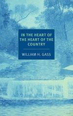 In the Heart of the Heart of the Country by Gass, William H.
