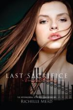 Last Sacrifice: A Vampire Academy Novel by Richelle Mead