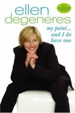 My Point-- and I Do Have One by Ellen DeGeneres