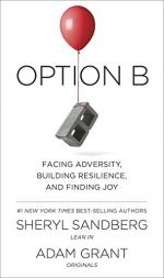 Option B: Facing Adversity, Building Resilience, and Finding Joy by Sheryl Sandberg