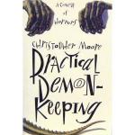 Practical Demonkeeping: A Comedy of Horrors by Christopher Moore