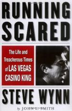 Running Scared: The Life and Treacherous Times of Las Vegas Casino King Steve Wynn by John L. Smith