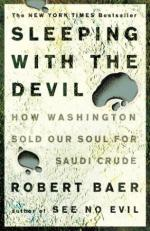 Sleeping with the Devil: How Washington Sold Our Soul for Saudi Crude