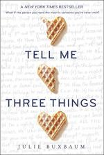 Tell Me Three Things by Buxbaum, Julie