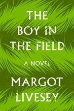 The Boy in the Field by Margot Livesey