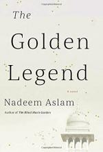 The Golden Legend: A Novel by Nadeem Aslam