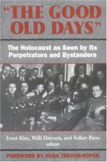 'the Good Old Days': The Holocaust as Seen by Its Perpetrators and Bystanders by Ernst Klee