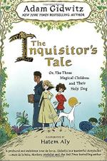 The Inquisitor's Tale: Or, The Three Magical Children and Their Holy Dog by Adam Gidwitz