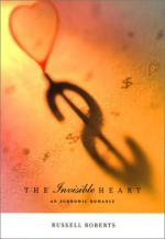 The Invisible Heart: An Economic Romance by Russell Roberts