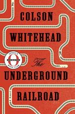 The Underground Railroad (novel) by Colson Whitehead