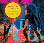 The Upright Revolution by Ngũgĩ wa Thiong'o