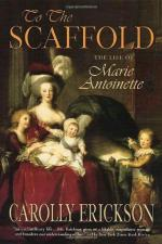 To the Scaffold: The Life of Marie Antoinette by Carolly Erickson