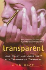 Transparent: Love, Family, and Living the T with Transgender Teenagers by Beam, Cris