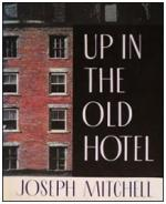 Up in the Old Hotel and Other Stories by Joseph Mitchell (writer)