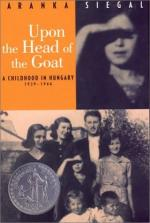 Upon the Head of the Goat: A Childhood in Hungary 1939-1944 by Aranka Siegal