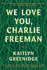 We Love You, Charlie Freeman: A Novel by Kaitlyn Greenidge