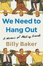 We Need to Hang Out by Billy Baker