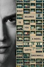 What Belongs to You: A Novel by Garth Greenwell