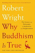 Why Buddhism Is True: The Science and Philosophy of Meditation and Enlightenment by Wright, Robert