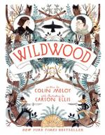 Wildwood (Wildwood Chronicles) by Ellis, Carson and Meloy, Colin