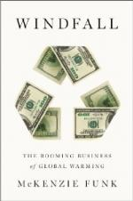 Windfall: The Booming Business of Global Warming by McKenzie Funk